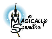 Magically Speaking - An unofficial Disney newsletter about Disney World, Disney Cruise Line, & Disneyland