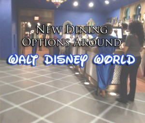 New Dining Options Around Walt Disney World
