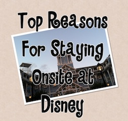 Top Reasons to Stay Onsite at Disney