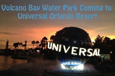 Volcano Bay Water Park Coming to Universal Orlando Resort