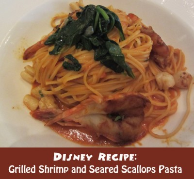 Disney Recipe - Grilled Shrimp and Seared Scallops Pasta