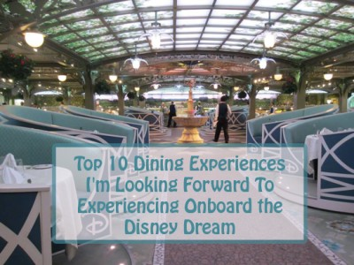 Top 10 Dining Experiences I'm Looking Forward to Experience Onboard the Disney Dream