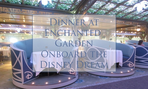 Dinner at Enchanted Garde Onboard the Disney Dream