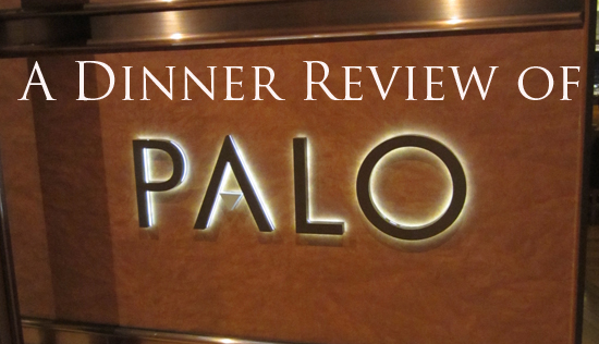 A Dinner Review of Palo