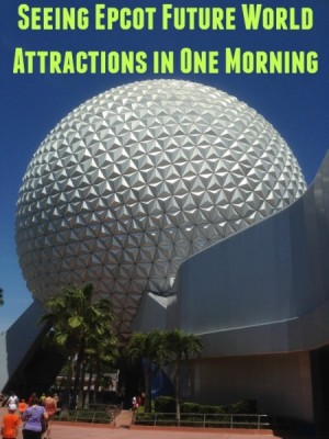 Seeing Epcot Future World Attractions in One Morning