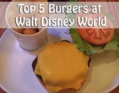 Top 5 Burgers at Walt Disney World