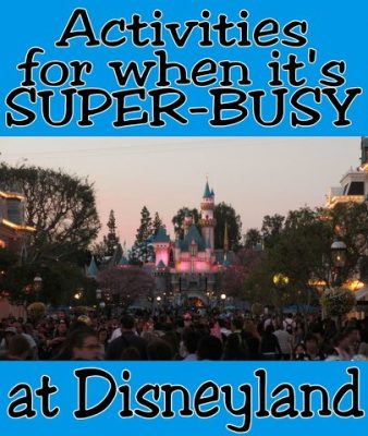 What to do when it's crowded at Disneyland