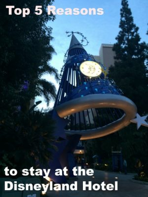 Top 5 Reasons to stay at Disneyland Hotel