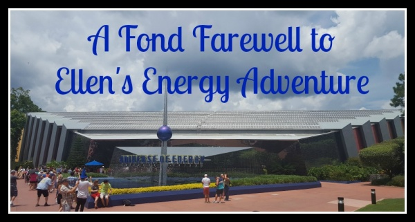A Fond Farewell to Ellen's Energy Adventure