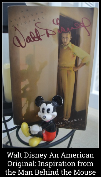 Walt Disney An American Original Inspiration from the Man Behind the Mouse