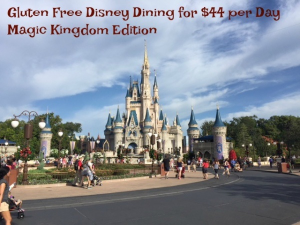 Gluten Free Disney Dining for $44 per day Magic Kingdom Edition