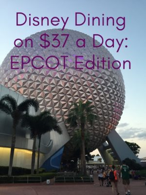 Disney Dining on $37 a Day: EPCOT Edition