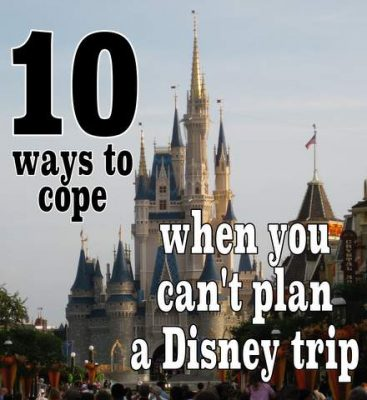 10 ways to cope when you can't plan a Disney trip