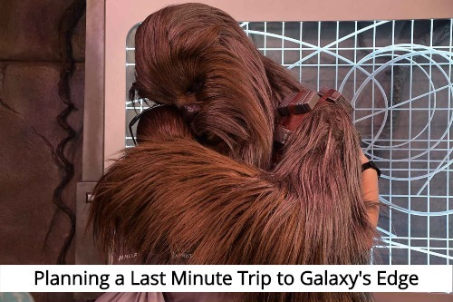 Planning a Last Minute Trip to Galaxy's Edge | Galaxy's Edge