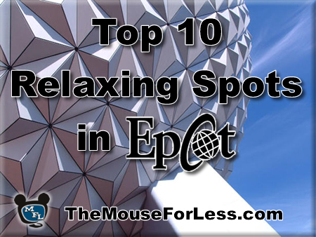Top Ten Relaxing Spots at Epcot at Walt Disney World from themouseforless.com #Epcot