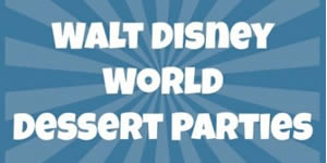 Walt Disney World Dessert Parties