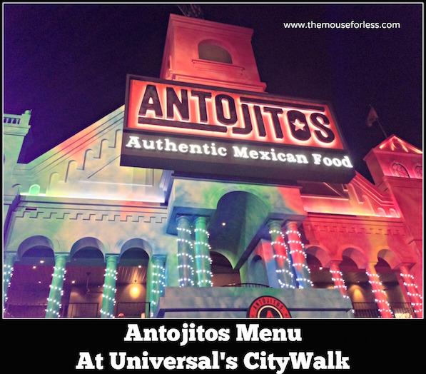 Antojitos Authentic Mexican Restaurant Menu at Universal CityWalk #UniversalDining #CityWalk #UniversalOrlando