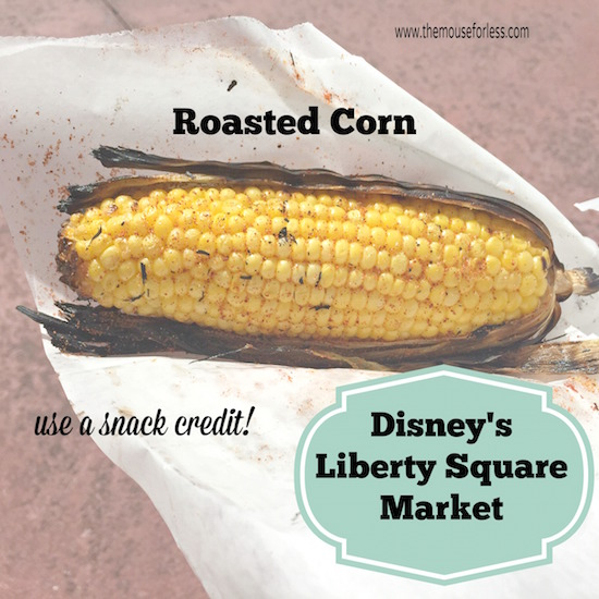 Roasted Corn at Liberty Square Market Menu in the Magic Kingdom #DisneyDining #MagicKingdom