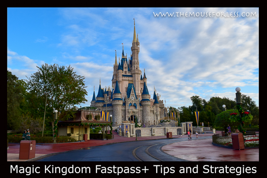 Magic Kingdom Fastpass+ Tips and Strategies