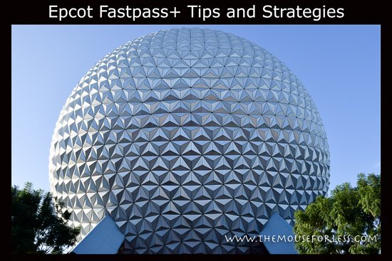 Epcot Fastpass+ Tips and Strategies