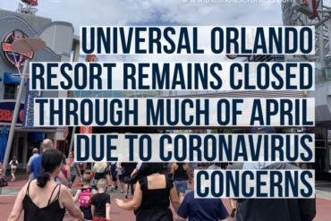 Universal Orlando to Remain Closed Through Much of April Due to Coronavirus